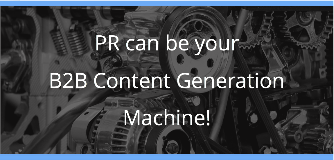 PR can be your B2B Content Generation Machine!