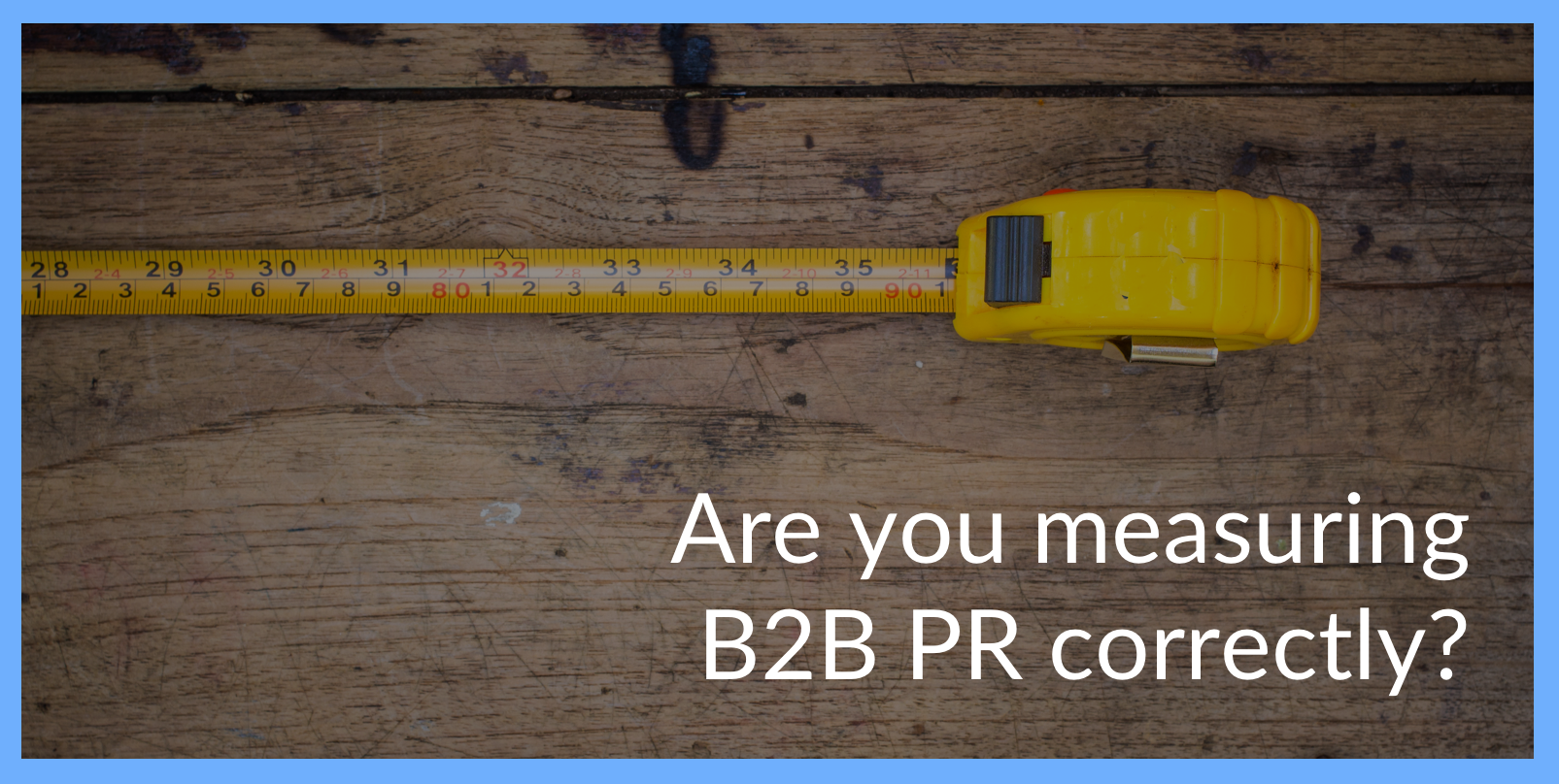 Are you measuring B2B PR correctly?