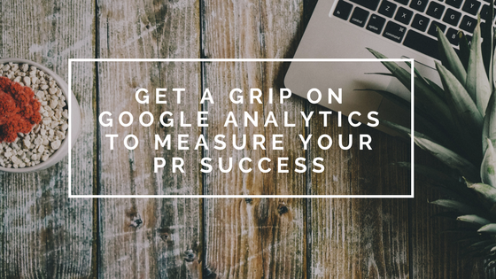 Get a grip on Google Analytics to measure your PR success